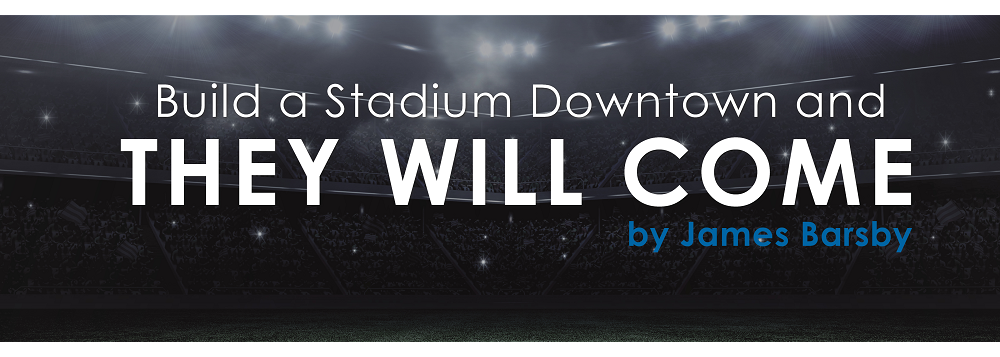 Build a Stadium Downtown